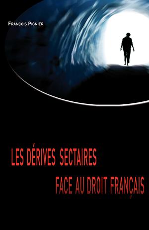 Les dérives sectaires face au droit français François PIGNIER - Centre contre les Manipulations Mentales